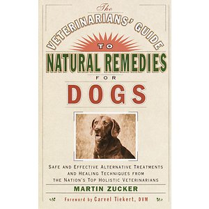 The Veterinarians' Guide to Natural Remedies for Dogs: Safe and Effective Alternative Treatments and Healing Techniques from the Nation's Top Holisti