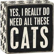 "Primitives By Kathy ""Yes, I Really Do Need All These Cats"" Box Sign"